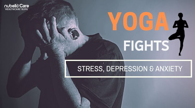 Yoga fights stress, depression and anxiety