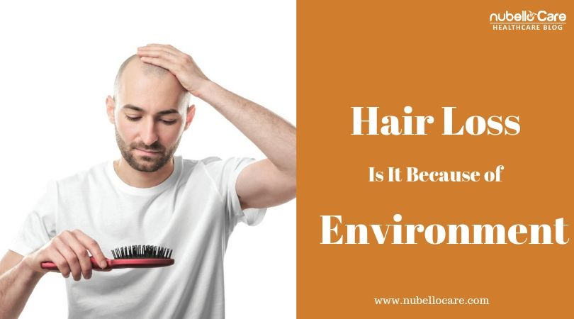 Causes Of Hair Loss is it because of environment